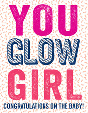 """You Glow Girl Congratulations on the Baby!"" Greeting Card - $1.50 Each (GC45AP2076)"