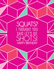 """Squats? I thought you said let's do shots!"" Happy Birthday Greeting Card - $1.50 Each (GC45AP2082)"
