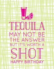 """Tequila May Not Be The Answer But It's Worth a Shot"" Happy Birthday Greeting Card - $1.50 Each (GC45AP2093)"