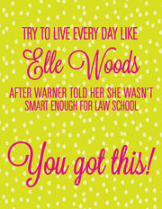 """Try to live every day like Elle Woods... you got this!"" Greeting Card - $1.50 Each (GC45AP3004)"