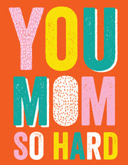 """You mom so hard"" Greeting Card - $1.50 Each (GC45AP3019)"
