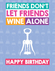 """Friends don't let friends wine alone Happy Birthday"" Greeting Card - $1.70 Each (GC45AP3033C)"