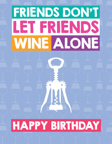 """Friends don't let friends wine alone Happy Birthday"" Greeting Card - $1.50 Each"