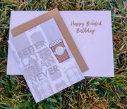 "NEW!  ** ""Better Latte Than Never - HBD""  - $1.90 Each (GC45AP5036)"