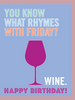 """What Rhymes With Friday / Wine Happy Birthday""- Greeting Card - $1.70 Each (GC45AP4011)"
