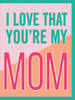 """I Love That You're My Mom"" - Greeting Card - $1.70 Each (GC45AP4006)"