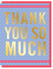 """THANK YOU SO MUCH"" - FOILED Greeting Card - $2.00 Each (GC45AP4013)"