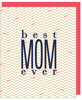 """Best Mom Ever"" Greeting Card - With COLORED ENVELOPE $1.70 Each (GC45AP005C)"