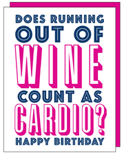 """Does running out of wine count as cardio?"" Happy Birthday Greeting Card with COLORED ENVELOPE- $1.70 Each (GC45AP2079C)"