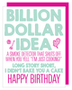 """Billion Dollar Idea A Smoke Detector That Shuts Off When..."" Happy Birthday Greeting Card with COLORED Envelope - $1.70 Each (GC45AP2090C)"