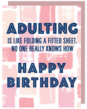 """Adulting is like folding a fitted sheet...Happy Birthday"" Greeting Card with COLORED Envelope - $1.70 Each (GC45AP3011C)"
