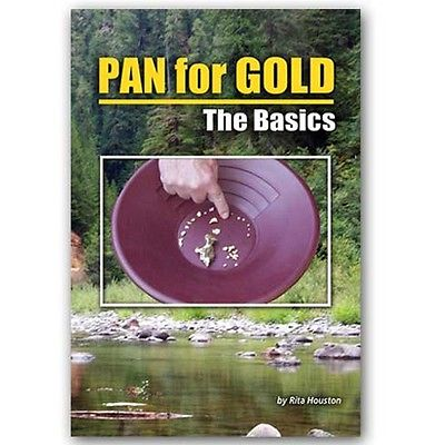 Pan for Gold the Basics by Rita Houston Panning for gold, Covering where to go