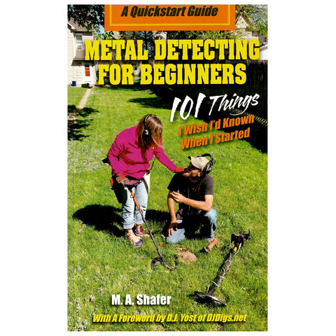 Metal Detecting for Beginners 101 M.A. Shafer
