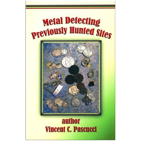 Whites Metal Detecting Previously Hunted Sites Book by Vincent C. Pascucci