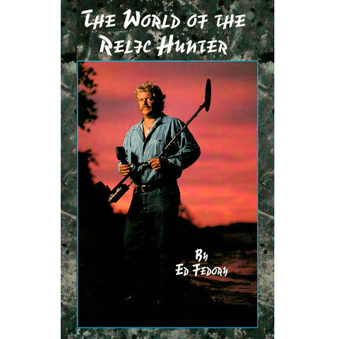 The World of the Relic Hunter by Ed Fedory Published by White's Electronics, Inc