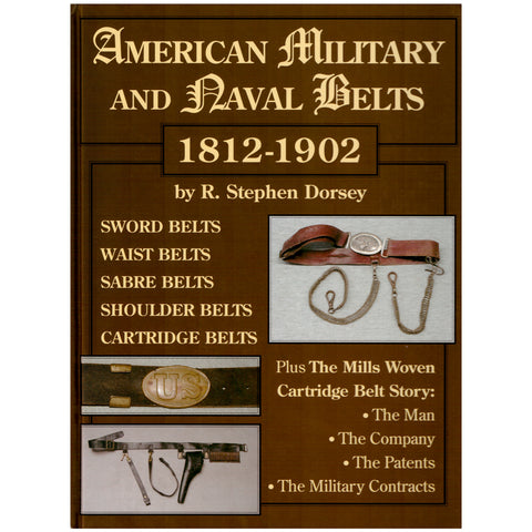 American Military and Naval Belts 1812-1902 by R. Stephen Dorsey