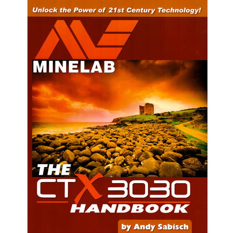 The Minelab CTX 3030 Metal Detector Hand book by Andy Sabisch