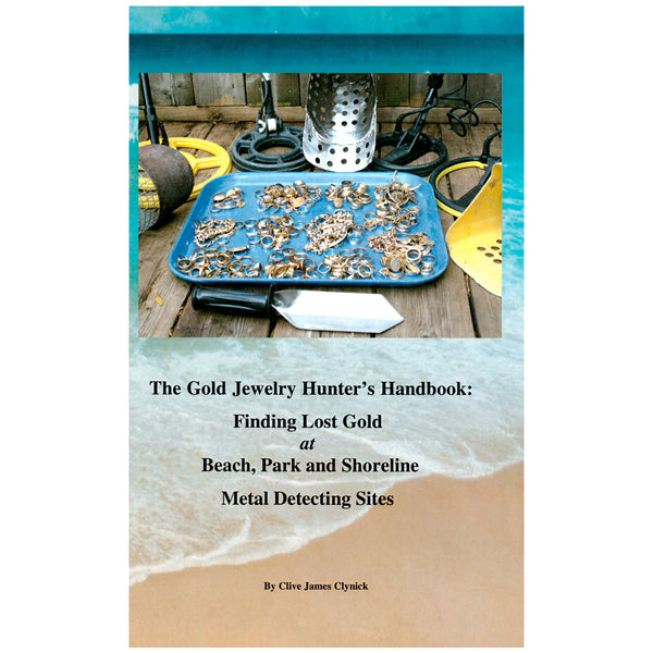 The Gold Jewelry Hunter's Handbook Finding Lost Gold by Clive James Clynick