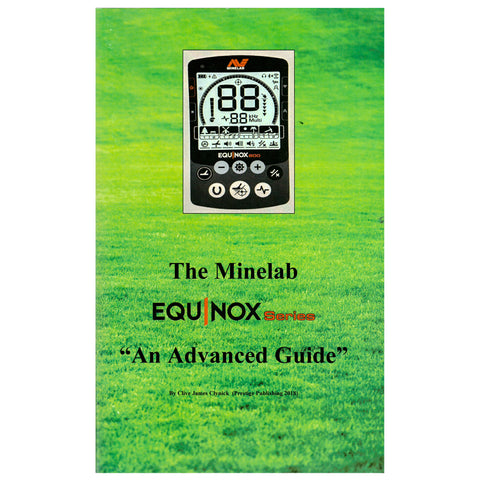 "The Minelab Equinox Series ""An Advanced Guide"" By Clive James Clynick"