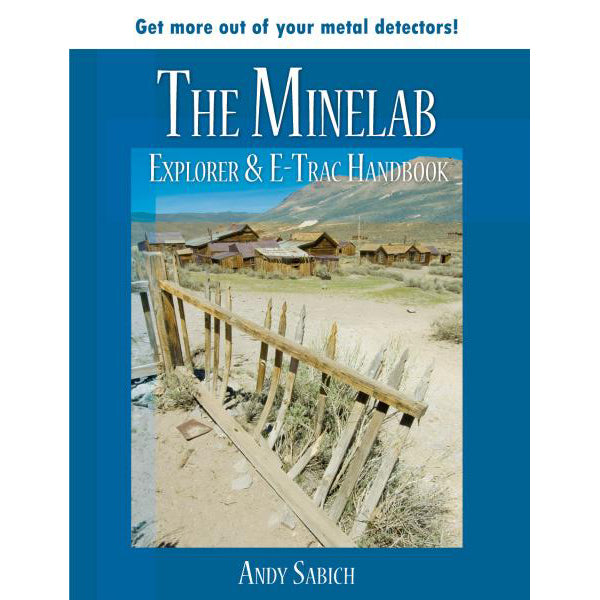 The Minelab Explorer & E-TRAC Handbook by Andy Sabisch