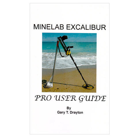 Minelab Excalibur Metal Detector Pro User Guide by Gary T. Drayton