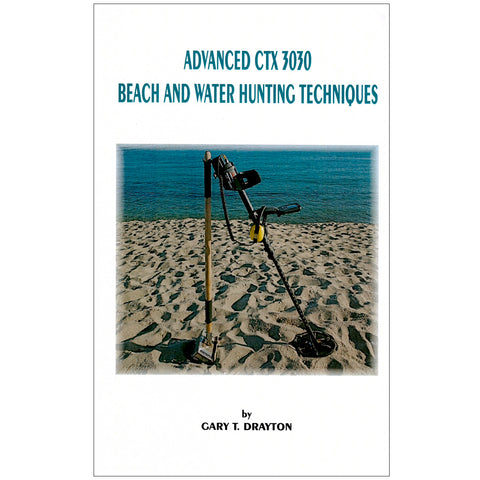 Advanced Minelab CTX 3030 Beach and Water Hunting Techniques by Gary T. Drayton