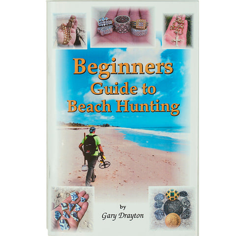 Beginners Guide to Beach Hunting by Gary T. Drayton