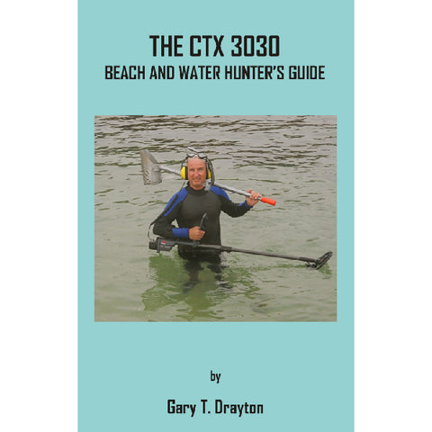 The CTX 3030 Beach And Water Hunter's Guide by Gary T. Drayton