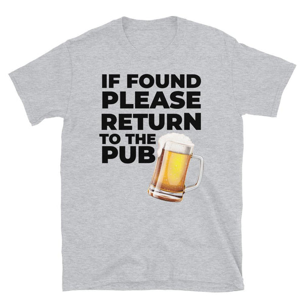 If Found Please Return To The Pub Unisex T-Shirt - Blighty's British Store