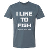 I Like to Fish T-Shirt