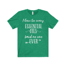 'I have too many ESSENTIAL OILS said no one EVER' Unisex Jersey Short Sleeve Tee