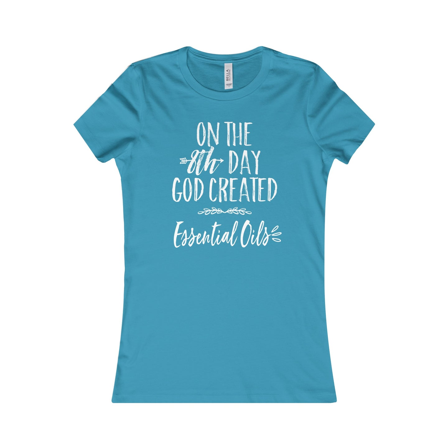 'On the 8th Day GOD Created Essential Oils' Women's Favorite Tee
