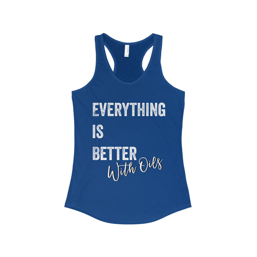 'Everything Is Better With Oils' Women's The Ideal Racerback Tank