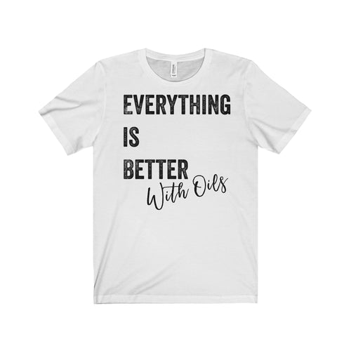 'Everything is Better with Oils' Unisex Jersey Short Sleeve Tee