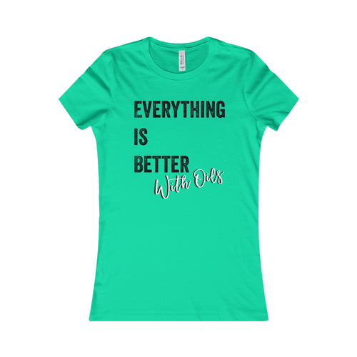 'Everything Is Better With Oils' Women's Favorite Tee