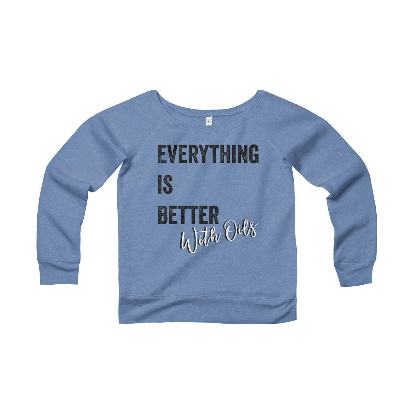 'Everything is Better With Oils' Women's Sponge Fleece Wide Neck Sweatshirt