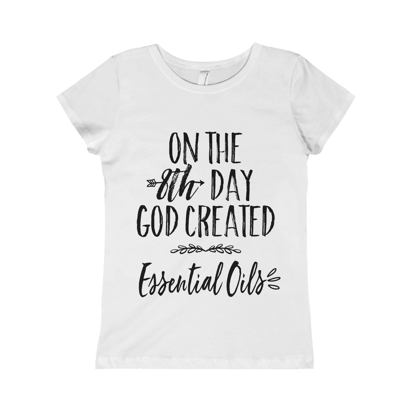 'On the 8th day God created essential oils' Youth Girls The Princess Tee