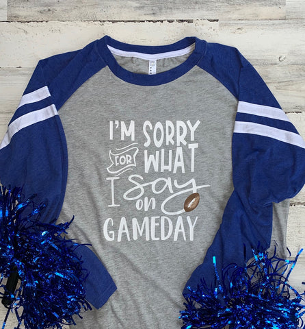 I'm Sorry For What I Say On Gameday Tee