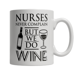 Limited Edition -Nurses Never Complain But We Do Wine
