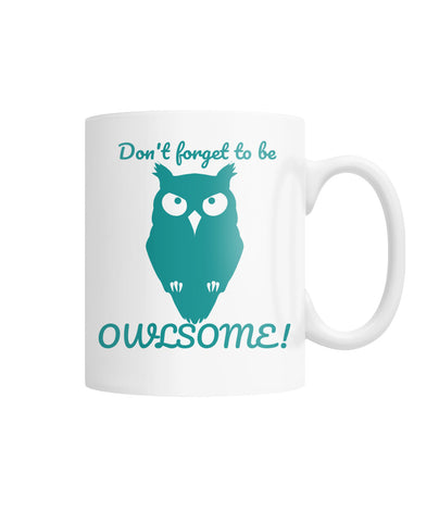 Don't Forget To Be Owlsome White Coffee Mug