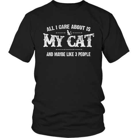 Limited Edition - All I Care About Is My Cat And Maybe Like 3 People