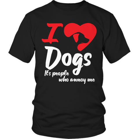 Limited Edition - I Love Dogs It's People Who Annoy Me