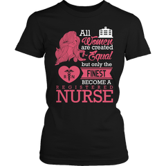 Limited Edition - All Women Are Created Equal But The Finest Become A RN