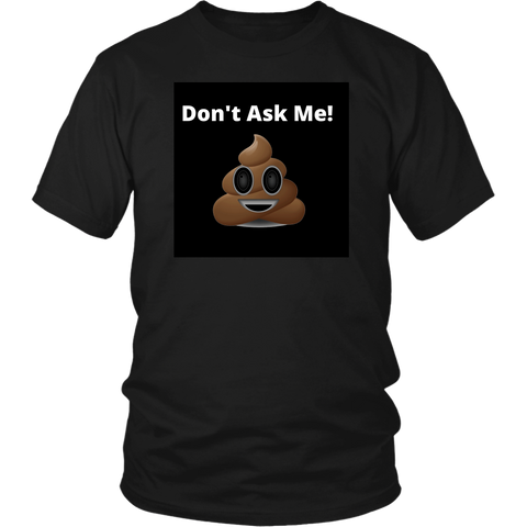 Don't Ask Me Sh*t Poop Emoji Tee