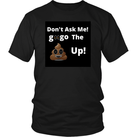 Don't Ask Me! googo The Sh*t Up Poop Emoji Tee