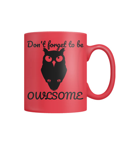 Don't Forget To Be Owlsome Mugs