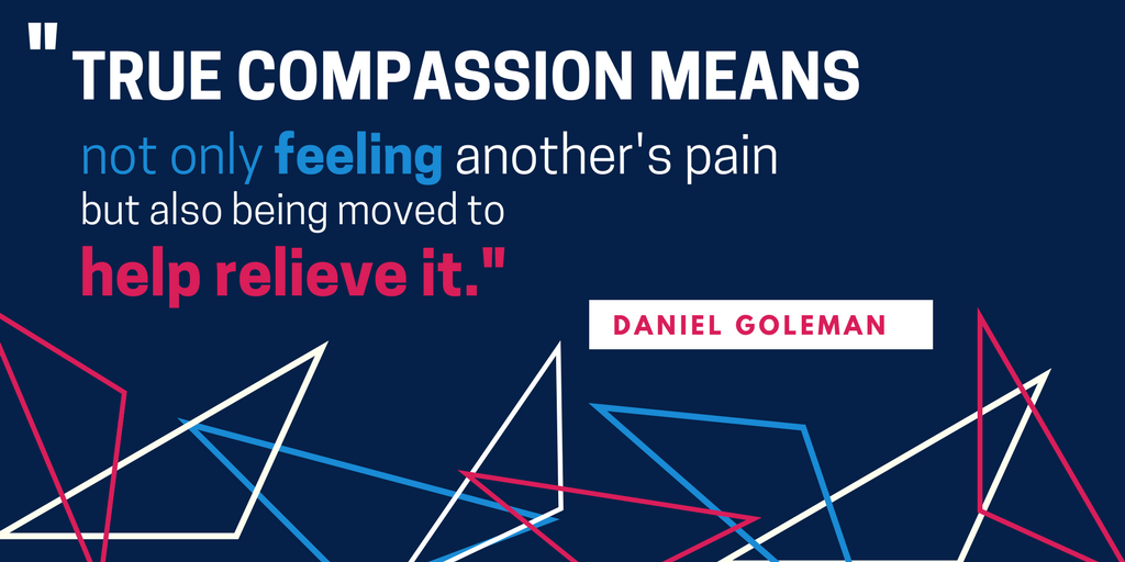 """True compassion means not only feeling another's pain, but also being moved to help relieve it."" Quote by Daniel Goleman"