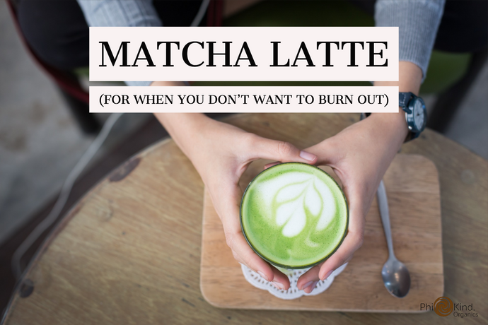 Why we love Matcha… Here's How To Drink It Without Burning Out!