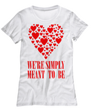 We Re Simply Meant To Be - Women Tee