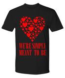 We Re Simply Meant To Be - Premium Tee
